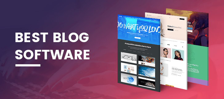 The Best Blogging Software For You And Your Business