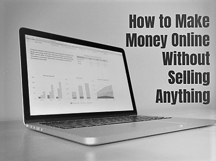 How To Make Money Without Selling Anything