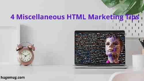 4 Miscellaneous HTML Marketing Tips