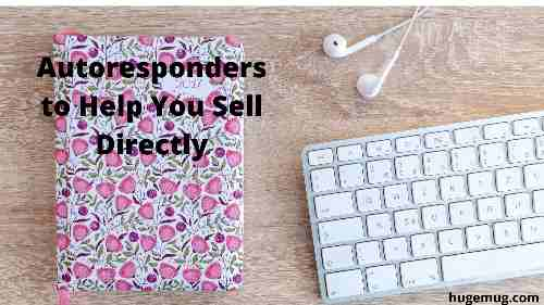 Autoresponders to Help You Sell Directly
