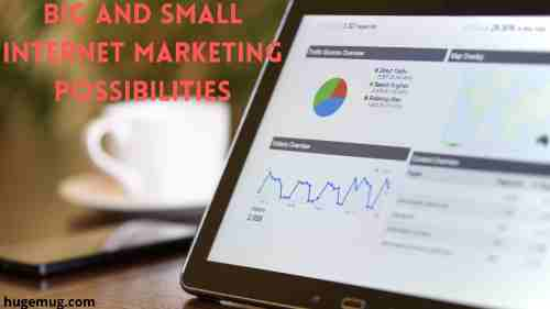 Big And Small Internet Marketing Possibilities