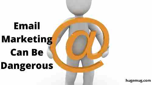 Email Marketing Can Be Dangerous