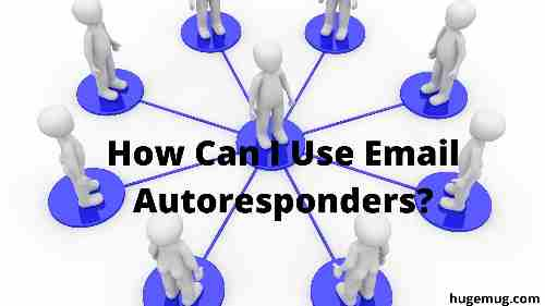 How Can I Use Email Autoresponders