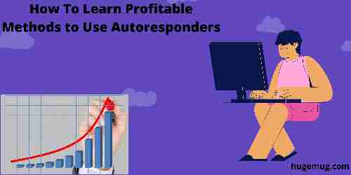 How To Learn Profitable Methods to Use Autoresponders
