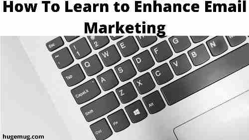 How To Learn to Enhance Email Marketing