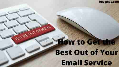 How to Get the Best Out of Your Email Service