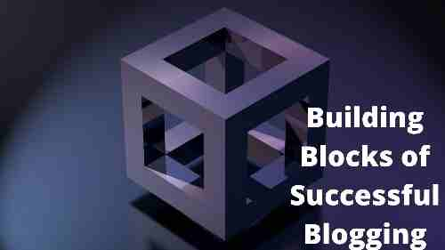 How to Make Building Blocks of Successful Blogging