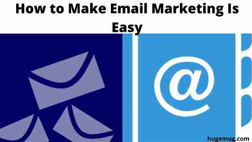 How to Make Email Marketing Is Easy