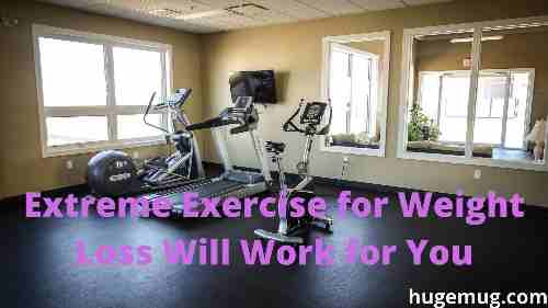 Extreme Exercise for Weight Loss Will Work for You