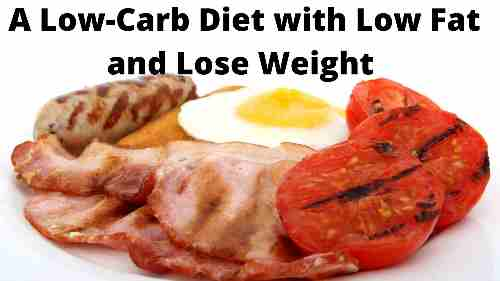 Take A Low-Carb Diet with Low Fat and Lose Weight