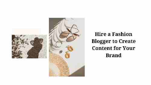 6 Reason Hire a Fashion Blogger to Create Content for Your Brand