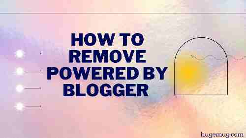 6 Tips How to Remove Powered by Blogger from Your Computer