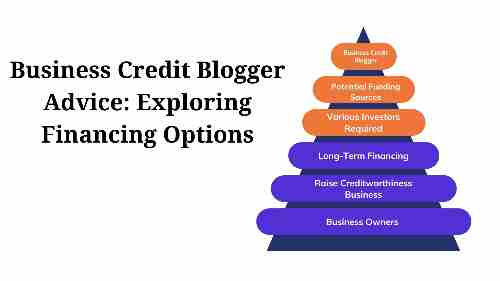 7 Business Credit Blogger Advice: Exploring Financing Options