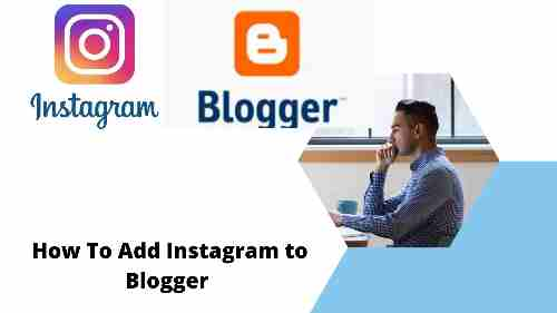 How To Add Instagram to Blogger - Best Practices for Internet Marketing